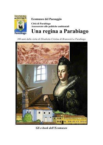 """AA.VV. """"Una regina a Parabiago"""" - Ecomuseo e Agenda 21 Parabiago"""