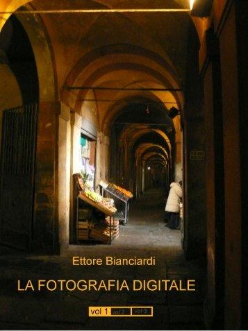 La Fotografia digitale volume 1 - ettore bianciardi