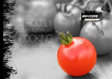 Seriously South Australian Cookbook 2011.pdf - The Brasserie