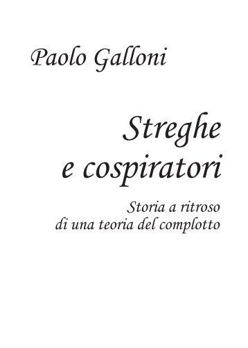 Streghe e cospiratori Storia a ritroso di una teoria del ... - Paolo Galloni