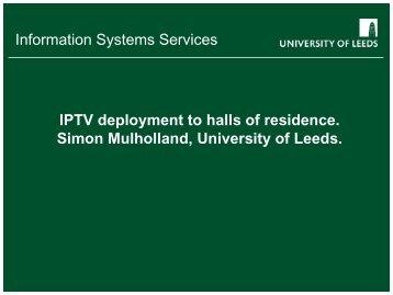 IPTV deployment to halls of residence. Simon Mulholland