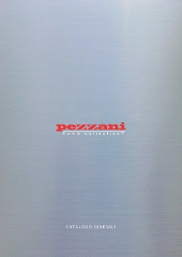 CATALOGO GENERALE - PEZZANI Home Collection