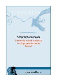 Arthur Schopenhauer Il mondo come volontà e ... - Liber Liber