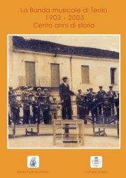 La Banda musicale di Teolo 1903 - 2003 Cento ... - Comune di Teolo