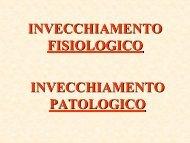 INVECCHIAMENTO FISIOLOGICO INVECCHIAMENTO PATOLOGICO