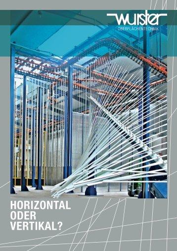 HORIZONTAL ODER VERTIKAL? - Wurster Oberflächentechnik GmbH