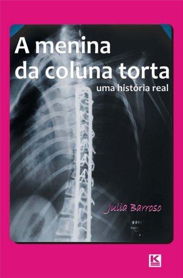 Julia Barroso A MENINA DA COLUNA TORTA Uma história real