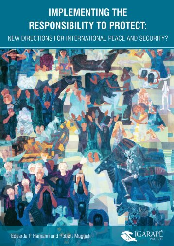 Implementing the Responsibility to Protect: New Directions ... - Igarapé