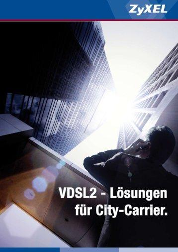 VDSL2 - Lösungen für City-Carrier. - ZyXEL