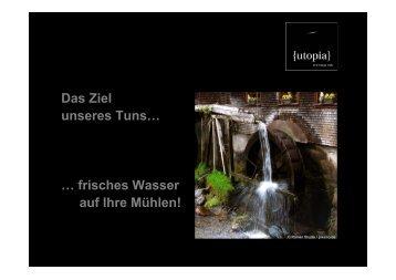 Das Ziel unseres Tuns… … frisches Wasser auf Ihre Mühlen! - Utopia