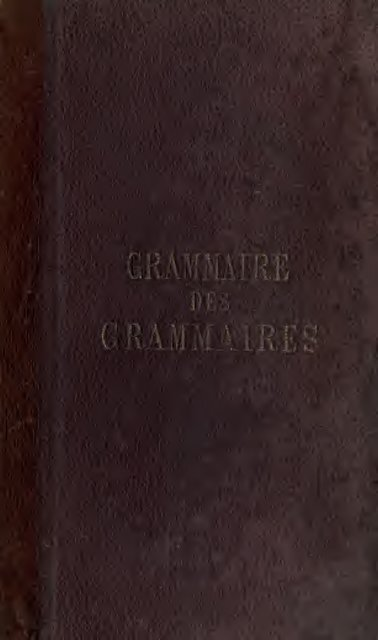 New grammar of French grammars: comprising the substance of all ...