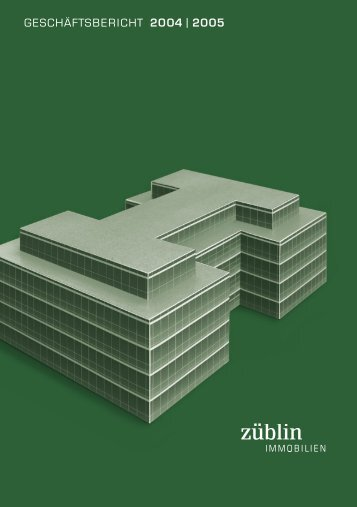 GESCHÄFTSBERICHT 2004 | 2005 - Züblin Immobilien