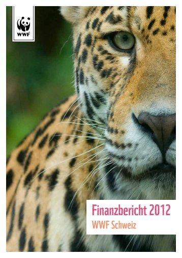 Finanzbericht 2012 Finanzbericht 2012 - WWF Schweiz