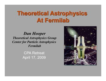 Theory – Dan Hooper - Fermilab Center for Particle Astrophysics