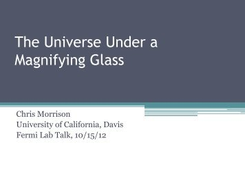The Universe Under a Magnifying Glass