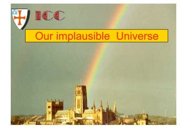 Our implausible Universe - Berkeley Center for Cosmological Physics