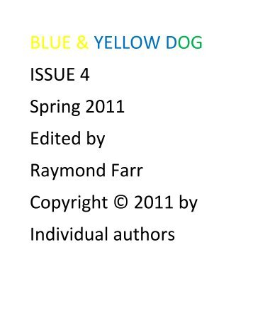 BLUE & YELLOW DOG ISSUE 4 Spring 2011 Edited by Raymond ...