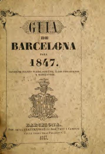 Guia de Barcelona para 1847, contiene cuanto puede ser útil à los ...