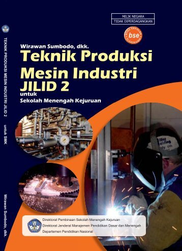 Teknik Produksi Mesin Industri(Jilid 2).edt.indd - Bursa Open Source