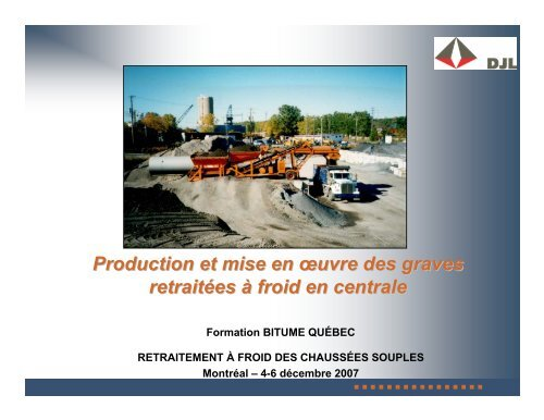 Production et mise en œuvre des graves retraitées ... - Bitume Québec