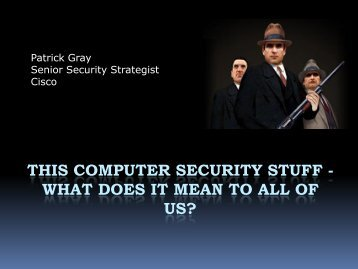 Patrick Gray (Cisco) PowerPoint on Security