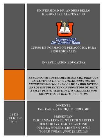 ESTUDIO PARA DETERMINAR LOS FACTORES QUE INFLUYEN EN LA POCA UTILIZACIÓN DE LOS RECURSOS BIBLIOGRÁFICOS DE LA BIBLIOTECA, EN LOS ESTUDIANTES CON PROMEDIO DE SIETE A SIETE PUNTO NUEVE DE LAS CARRERAS POR COMPETENCIA DEL ITCHA-AGAPE.pdf