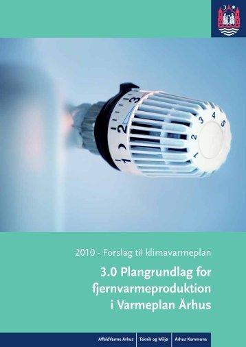 3.0 Plangrundlag for fjernvarmeproduktion i Varmeplan ... - Aarhus.dk