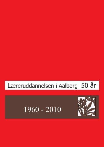 Læreruddannelsen i Aalborg 50 år Læreruddannelsen i Aalborg 50 år
