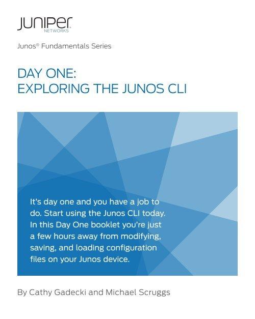 Day One: Exploring the Junos CLI - JUNIPER JUNOS & CISCO IOS