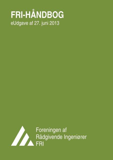 FRI-Håndbog Juni 2013 - Foreningen af Rådgivende Ingeniører F.R.I.