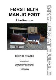 FØRST BLI'R MAN JO FØDT - Odense Teater