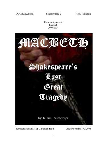 macbeth one of shakespeares greatest tragedies essay Unity, time, and place the dramatic form of classical tragedy derives from the tragic plays of ancient athens, which depicted the downfall of a hero or famous c shakespearean tragedy usually works on a five-part structure, corresponding to the five acts: part one, the exposition, outlines the situation, introduces the main.