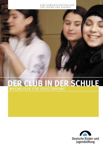 DER CLUB IN DER SCHULE - Deutsche Kinder und Jugendstiftung