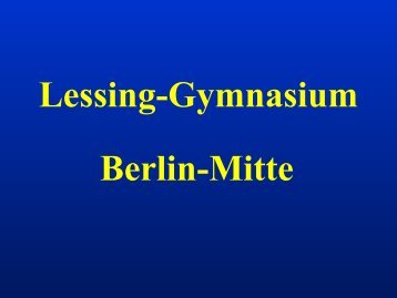 Kurzpräsentation - Lessing-Gymnasium @ Berlin-Mitte