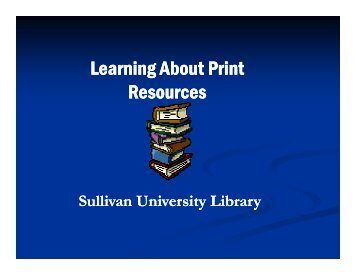 Learning About Print Resources - Sullivan University | Library
