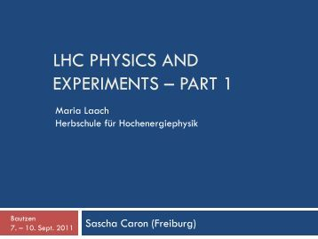 LHC Physics and experiments ? part 1 - Herbstschule Maria Laach