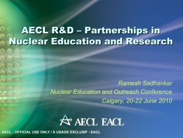 AECL R&D – Partnerships in Nuclear Education ... - media.cns-snc.ca