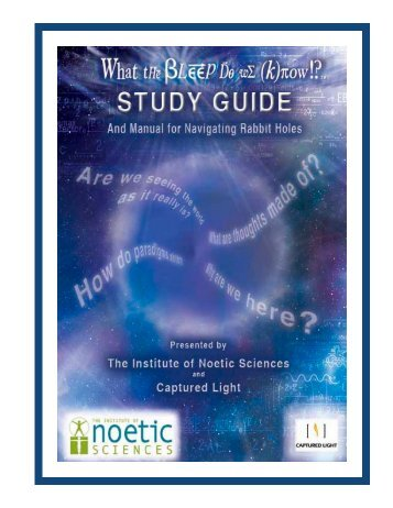 Bleep Do We Know!? --- Study Guide - Institute of Noetic Sciences