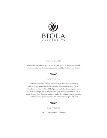 OUR MISSION is biblically centered education ... - Biola University