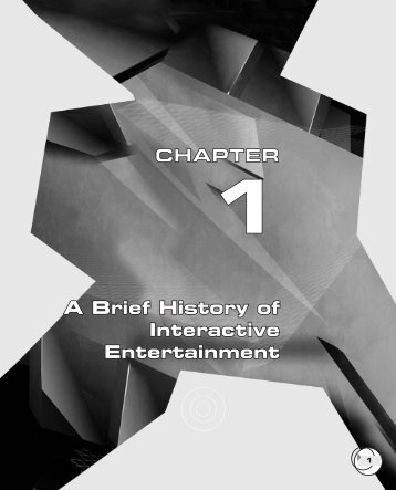 CHAPTER A Brief History of Interactive Entertainment