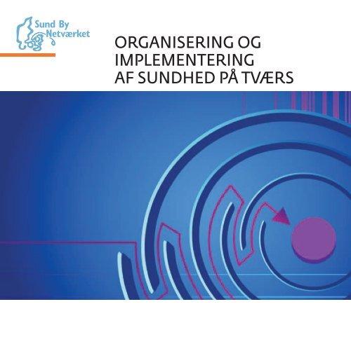 Organisering og implementering af sundhed på tværs - Sund By ...
