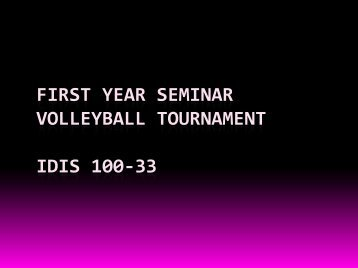 FIRST YEAR SEMINAR VOLLEYBALL TOURNAMENT IDIS 100‐33 ...