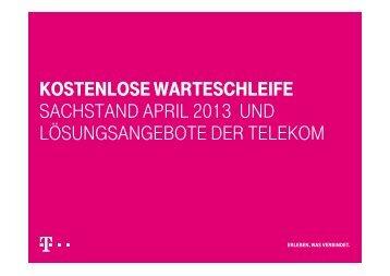 kostenlose warteschleife sachstand april 2013 und ... - Telekom