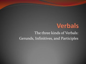 The three kinds of Verbals: Gerunds, Infinitives, and Participles