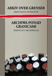 Arkiv over grenser ArchiwA ponAd grAnicAmi - Maihaugen
