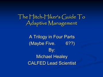 The Hitch-Hiker's Guide To Adaptive Management - CALFED ...