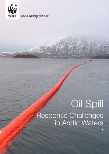 Oil Spill Response Challenges in Arctic Waters - WWF
