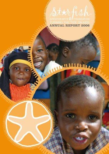 ANNUAL REPORT 2006 - Starfish Greathearts Foundation
