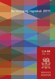 Beretning og regnskab 2011 114 ÅR - Børnenes Kontor