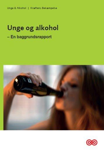 Unge og alkohol - En baggrundsrapport - Kræftens Bekæmpelse
